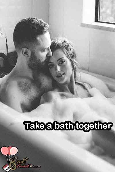 Take a bath together on your marriage anniversary