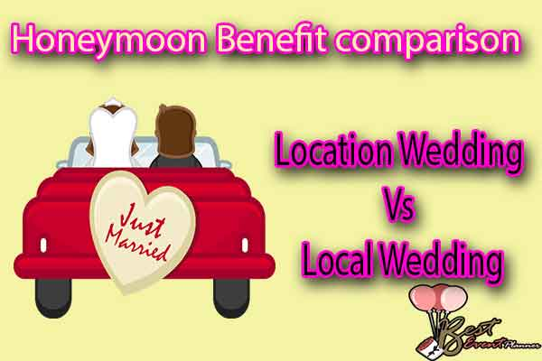 Honeymoon in Local Marriage vs location Marriage