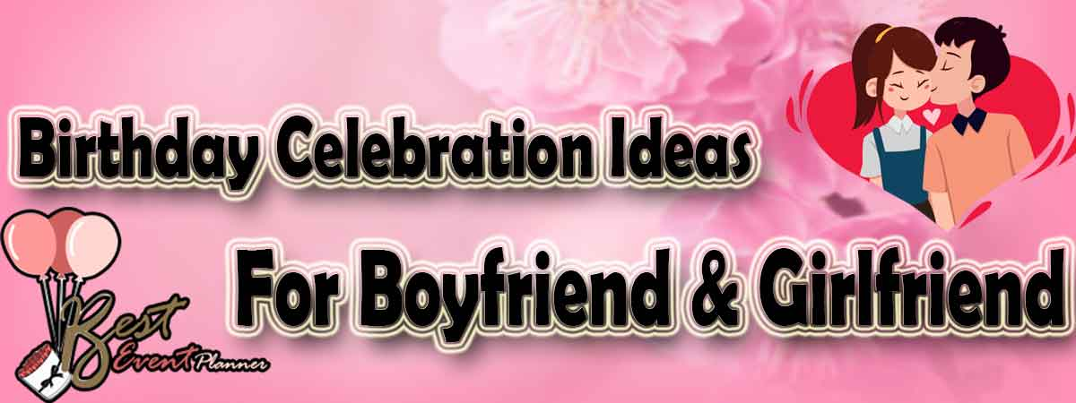10+ Lovely Birthday Celebration Ideas for Boyfriend
